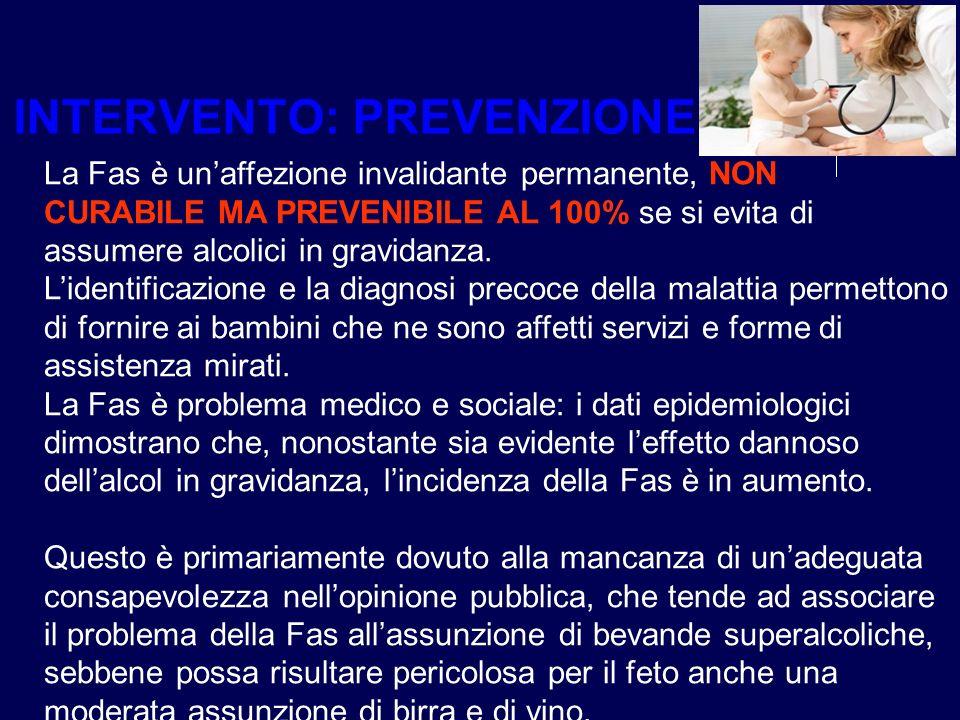 La Fas è unaffezione invalidante permanente, NON CURABILE MA PREVENIBILE AL 100% se si evita di assumere alcolici in gravidanza. Lidentificazione e la