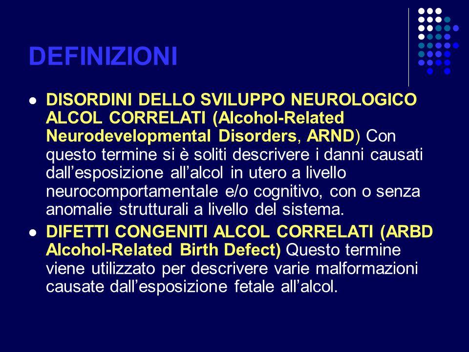 DEFINIZIONI DISORDINI DELLO SVILUPPO NEUROLOGICO ALCOL CORRELATI (Alcohol-Related Neurodevelopmental Disorders, ARND) Con questo termine si è soliti d