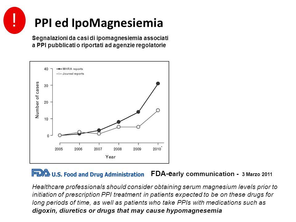 ! PPI ed IpoMagnesiemia Segnalazioni da casi di ipomagnesiemia associati a PPI pubblicati o riportati ad agenzie regolatorie Healthcare professionals