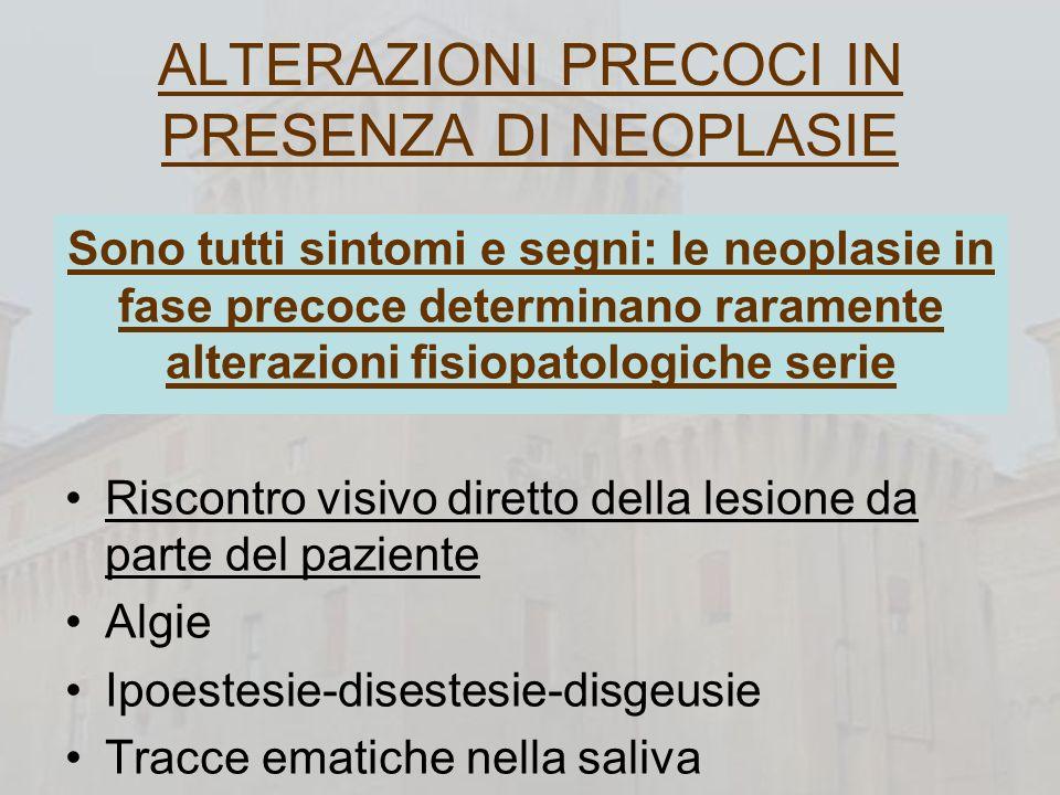 ALTERAZIONI PRECOCI IN PRESENZA DI NEOPLASIE Sono tutti sintomi e segni: le neoplasie in fase precoce determinano raramente alterazioni fisiopatologic