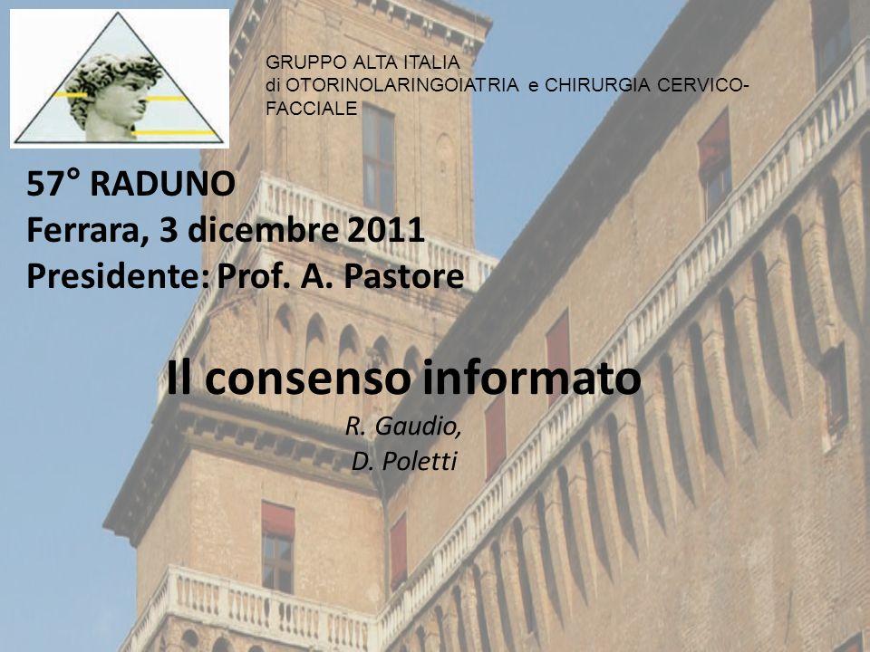 57° RADUNO Ferrara, 3 dicembre 2011 Presidente: Prof. A. Pastore GRUPPO ALTA ITALIA di OTORINOLARINGOIATRIA e CHIRURGIA CERVICO- FACCIALE Il consenso