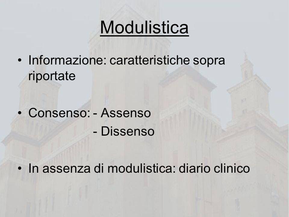Modulistica Informazione: caratteristiche sopra riportate Consenso: - Assenso - Dissenso In assenza di modulistica: diario clinico
