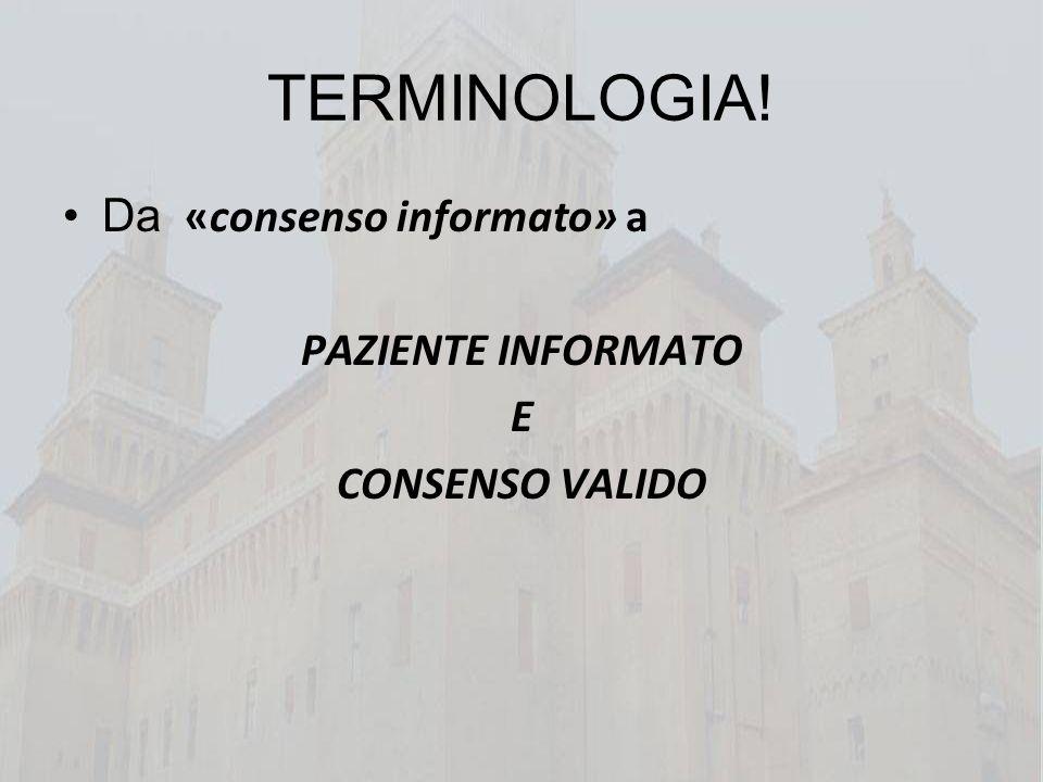 TERMINOLOGIA! Da «consenso informato» a PAZIENTE INFORMATO E CONSENSO VALIDO
