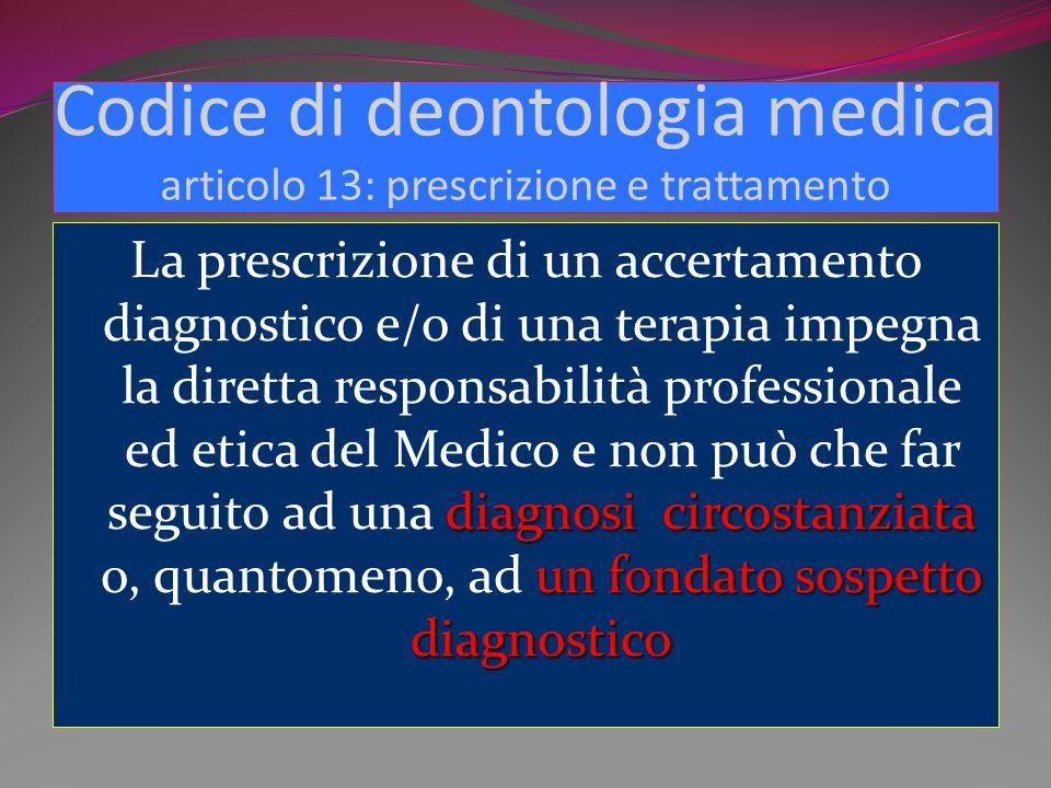 Codice di deontologia medica articolo 13: prescrizione e trattamento diagnosi circostanziata un fondato sospetto diagnostico La prescrizione di un acc
