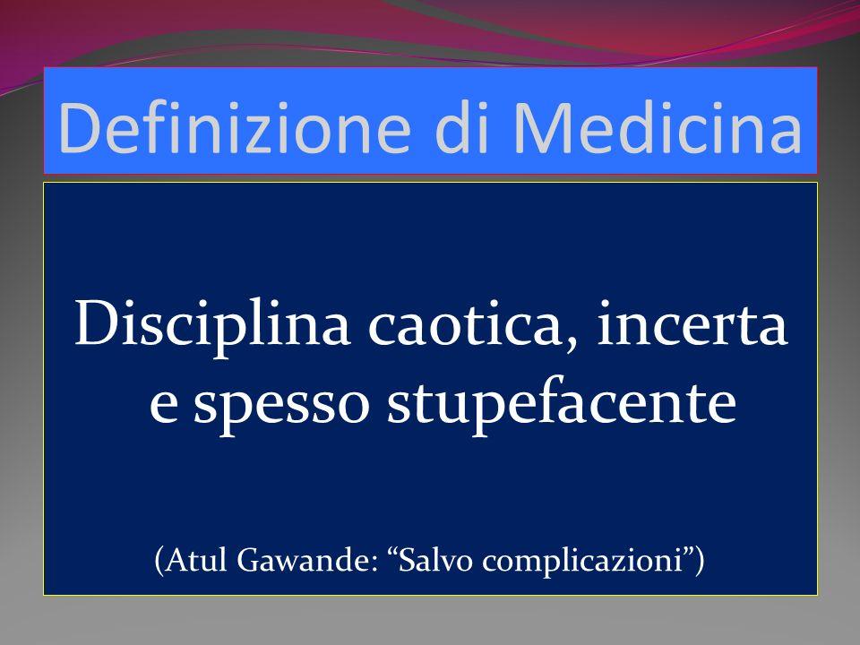 Definizione di Medicina Disciplina caotica, incerta e spesso stupefacente (Atul Gawande: Salvo complicazioni)