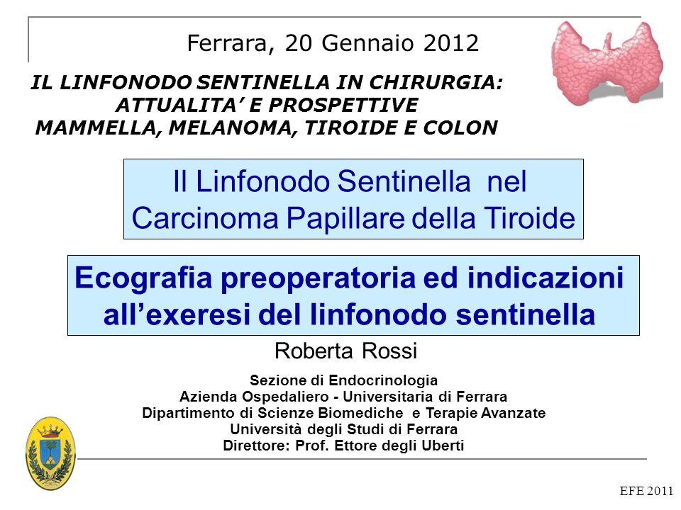 Ecografia preoperatoria ed indicazioni allexeresi del linfonodo sentinella EFE 2011 Ferrara, 20 Gennaio 2012 IL LINFONODO SENTINELLA IN CHIRURGIA: ATT