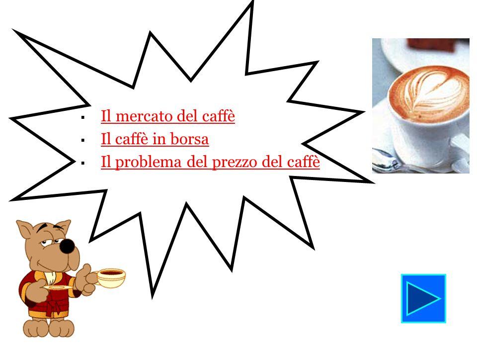 Il mercato del caffè IL CAFFE E IL SECONDO PRODOTTO DI ESPORTAZIONE PIU IMPORTANTE DOPO IL PETROLIO.