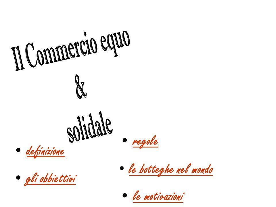 Il commercio equo-solidale interviene creando canali commerciali alternativi a quelli dominati, al fine di offrire degli sblocchi commerciali a prezzi minimi a coloro che producono in condizioni più sostenibili.