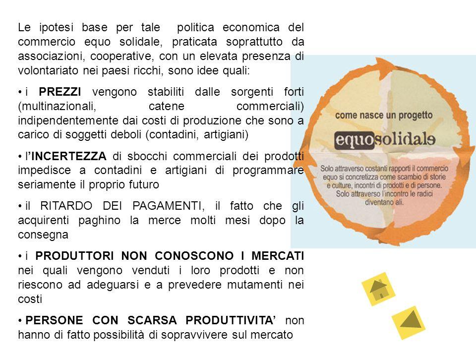 Le ipotesi base per tale politica economica del commercio equo solidale, praticata soprattutto da associazioni, cooperative, con un elevata presenza d