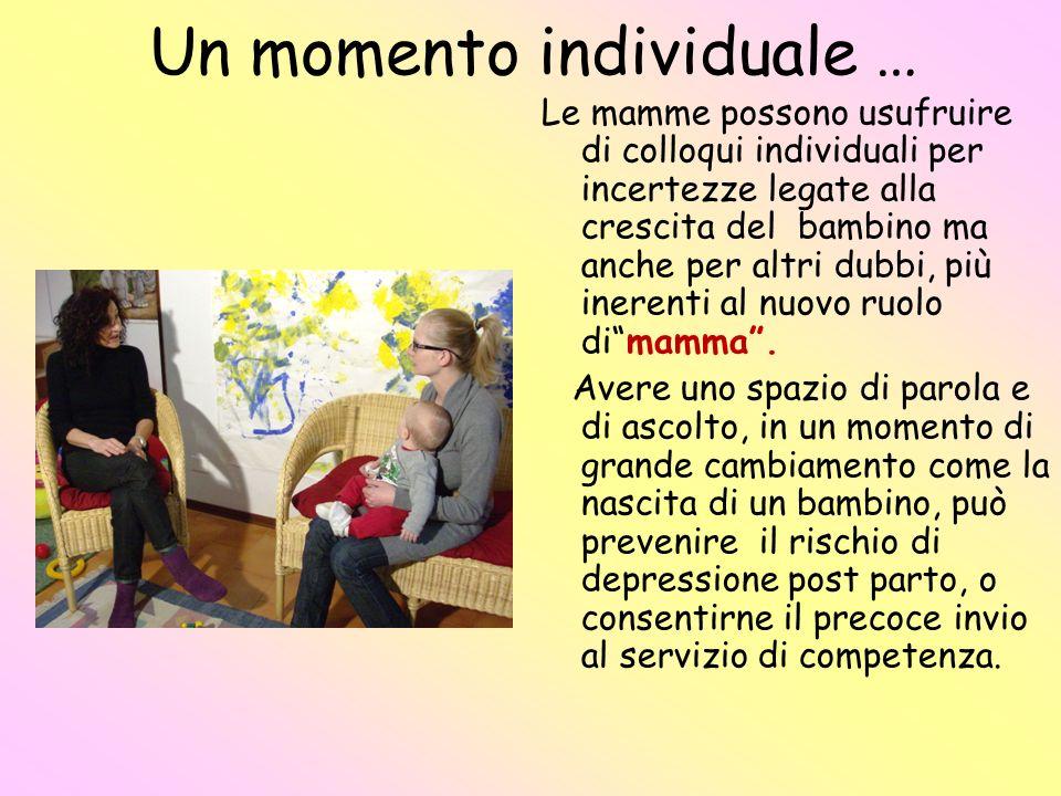Un momento individuale … Le mamme possono usufruire di colloqui individuali per incertezze legate alla crescita del bambino ma anche per altri dubbi,