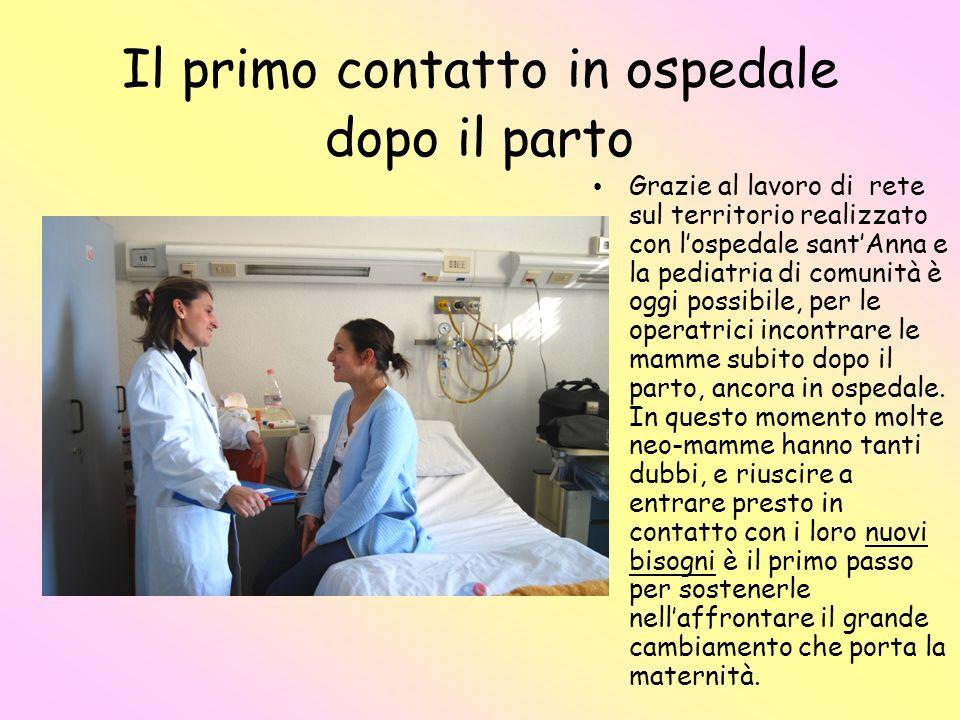 Il primo contatto in ospedale dopo il parto Grazie al lavoro di rete sul territorio realizzato con lospedale santAnna e la pediatria di comunità è ogg