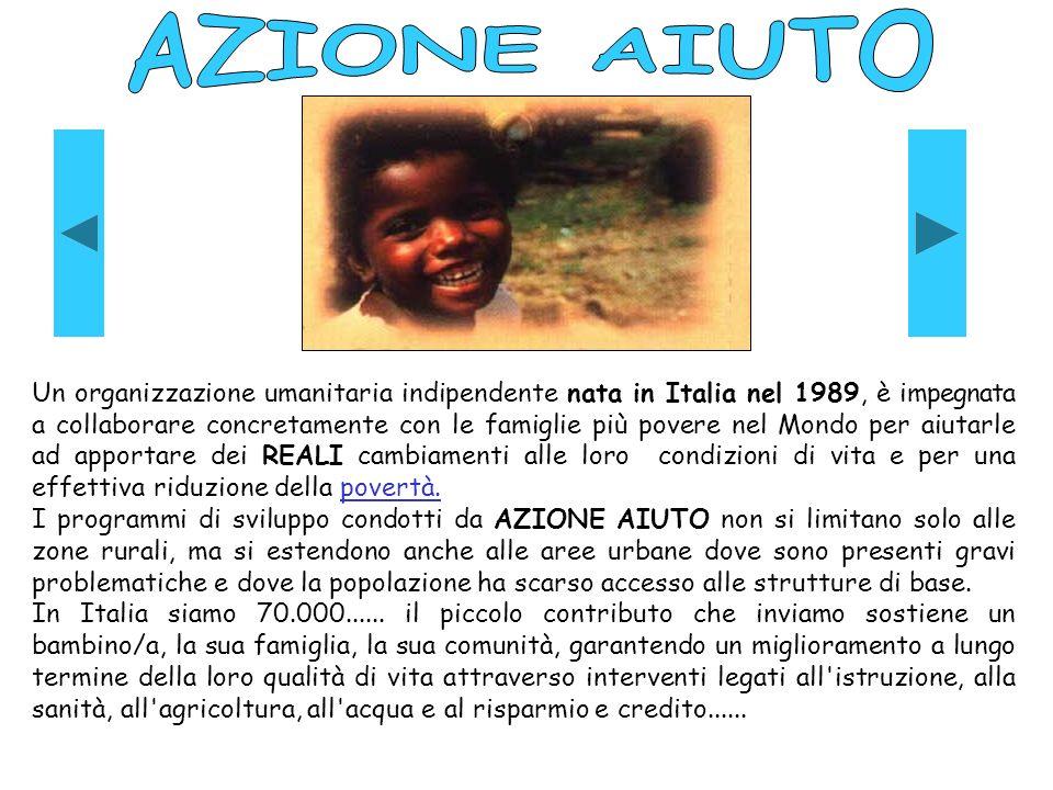 Un organizzazione umanitaria indipendente nata in Italia nel 1989, è impegnata a collaborare concretamente con le famiglie più povere nel Mondo per aiutarle ad apportare dei REALI cambiamenti alle loro condizioni di vita e per una effettiva riduzione della povertà.