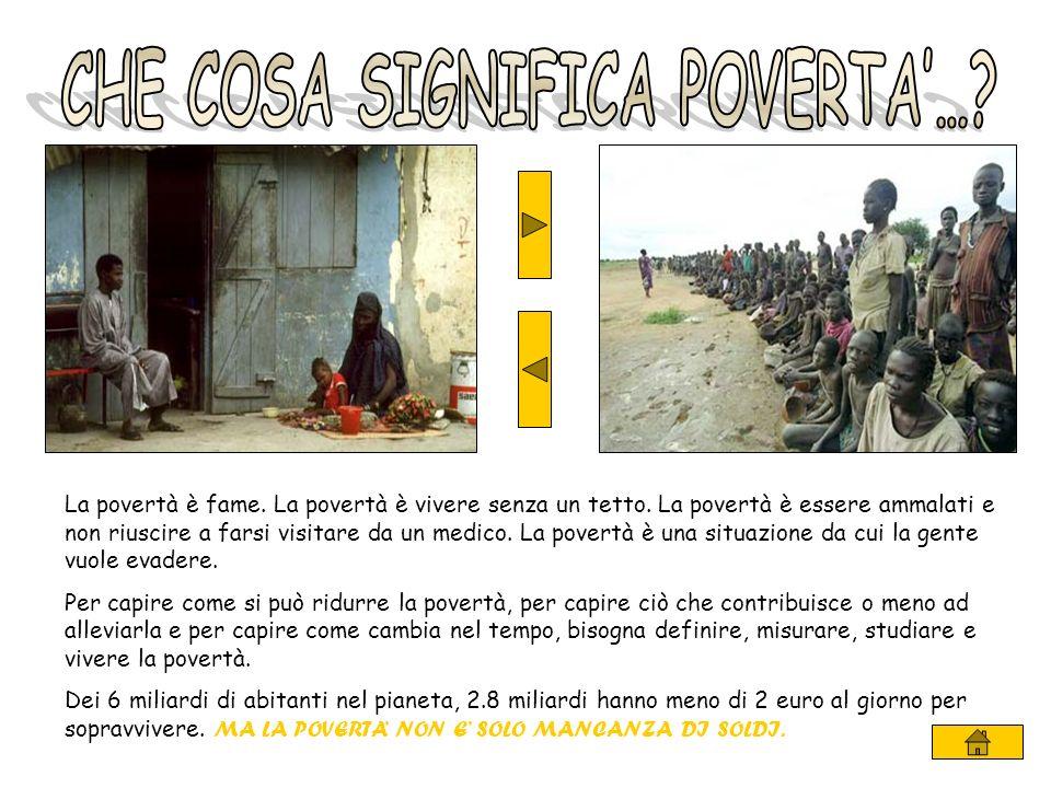 La povertà è fame. La povertà è vivere senza un tetto.