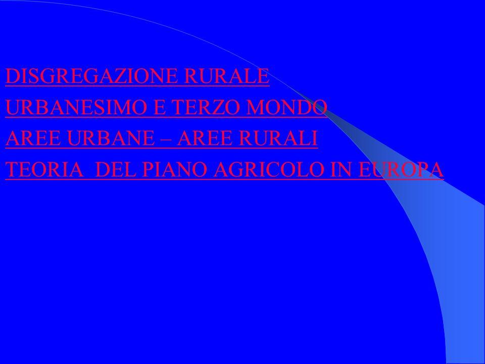 DISGREGAZIONE RURALE URBANESIMO E TERZO MONDO AREE URBANE – AREE RURALI TEORIA DEL PIANO AGRICOLO IN EUROPA