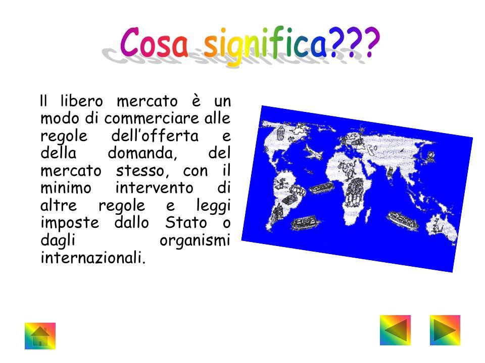 Il l ibero mercato è un modo di commerciare alle regole dellofferta e della domanda, del mercato stesso, con il minimo intervento di altre regole e le