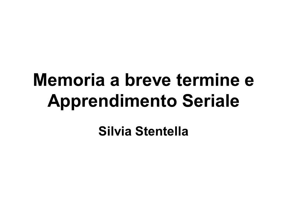 Memoria a breve termine e Apprendimento Seriale Silvia Stentella