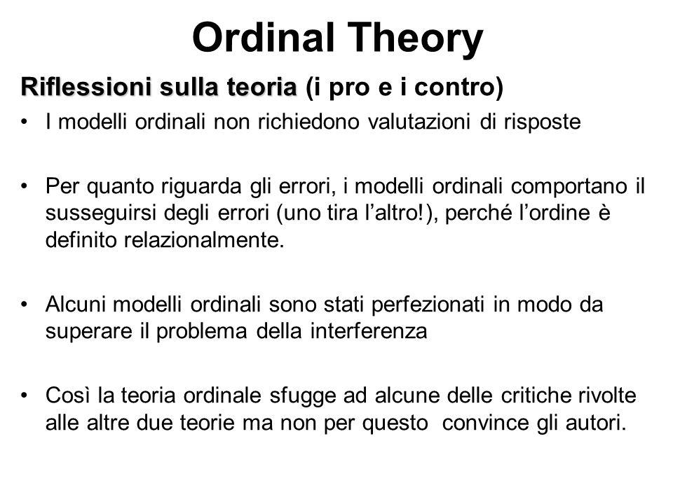 Ordinal Theory Riflessioni sulla teoria Riflessioni sulla teoria (i pro e i contro) I modelli ordinali non richiedono valutazioni di risposte Per quan