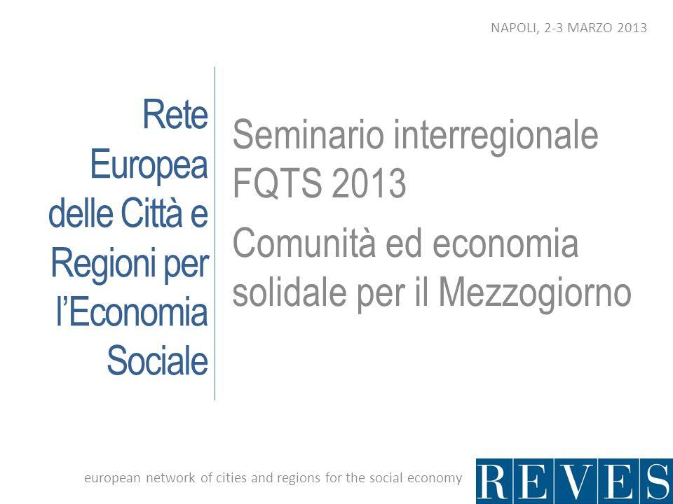 Rete Europea delle Città e Regioni per lEconomia Sociale Seminario interregionale FQTS 2013 Comunità ed economia solidale per il Mezzogiorno european