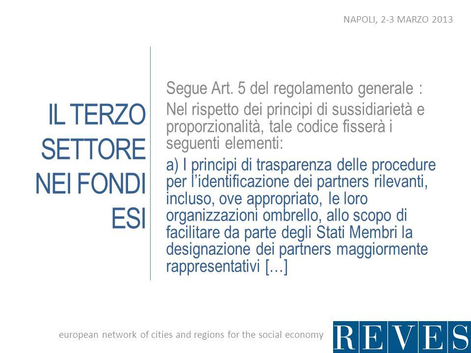 IL TERZO SETTORE NEI FONDI ESI Segue Art. 5 del regolamento generale : Nel rispetto dei principi di sussidiarietà e proporzionalità, tale codice fisse