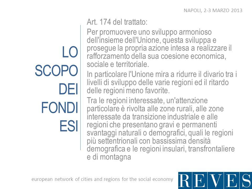 LO SCOPO DEI FONDI ESI Art. 174 del trattato: Per promuovere uno sviluppo armonioso dell'insieme dell'Unione, questa sviluppa e prosegue la propria az