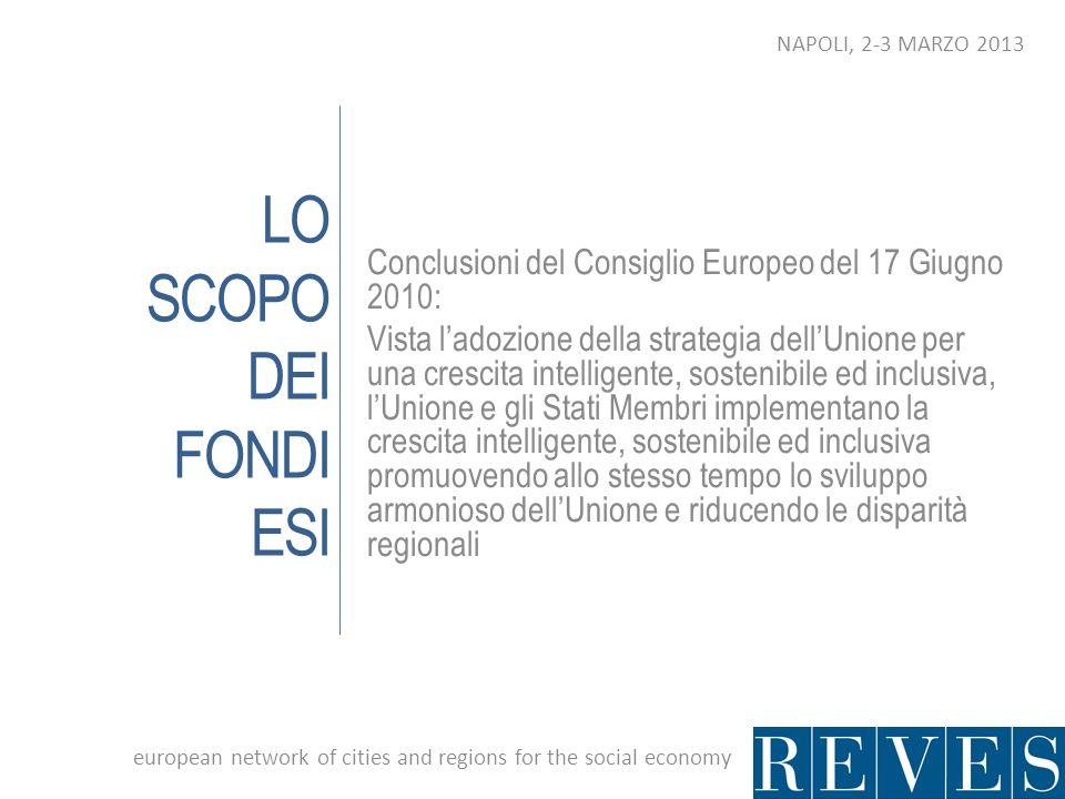 LO SCOPO DEI FONDI ESI Conclusioni del Consiglio Europeo del 17 Giugno 2010: Vista ladozione della strategia dellUnione per una crescita intelligente,