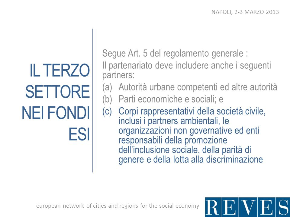 IL TERZO SETTORE NEI FONDI ESI Segue Art. 5 del regolamento generale : Il partenariato deve includere anche i seguenti partners: (a)Autorità urbane co