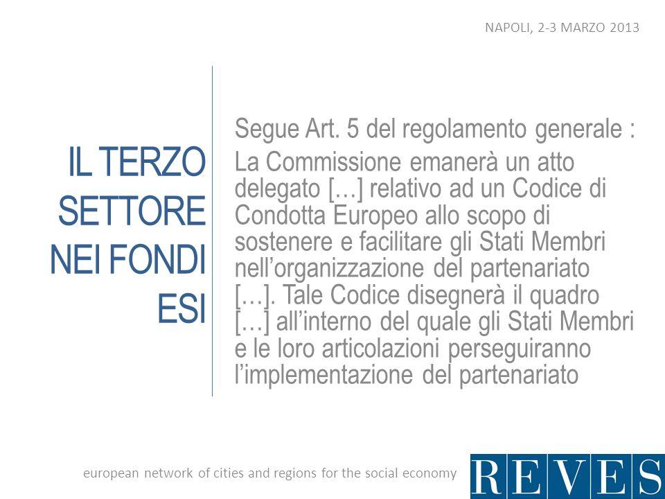 IL TERZO SETTORE NEI FONDI ESI Segue Art. 5 del regolamento generale : La Commissione emanerà un atto delegato […] relativo ad un Codice di Condotta E