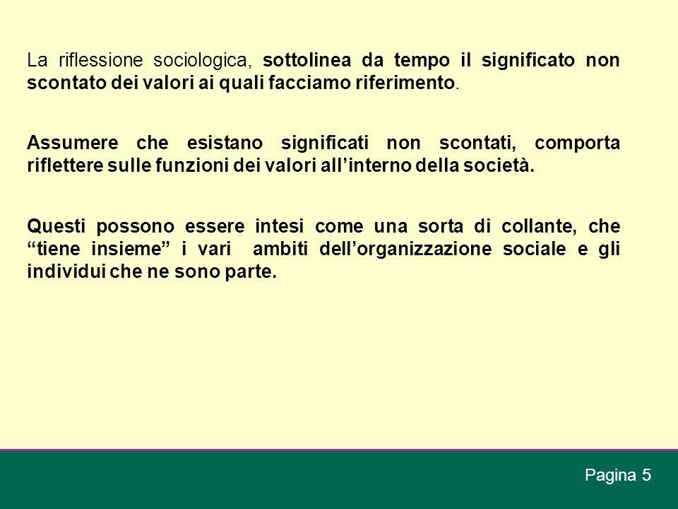 La riflessione sociologica, sottolinea da tempo il significato non scontato dei valori ai quali facciamo riferimento. Assumere che esistano significat