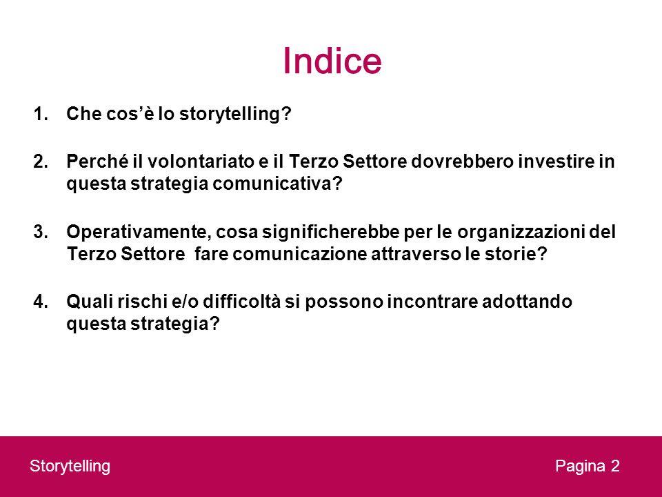 Indice 1.Che cosè lo storytelling? 2.Perché il volontariato e il Terzo Settore dovrebbero investire in questa strategia comunicativa? 3.Operativamente