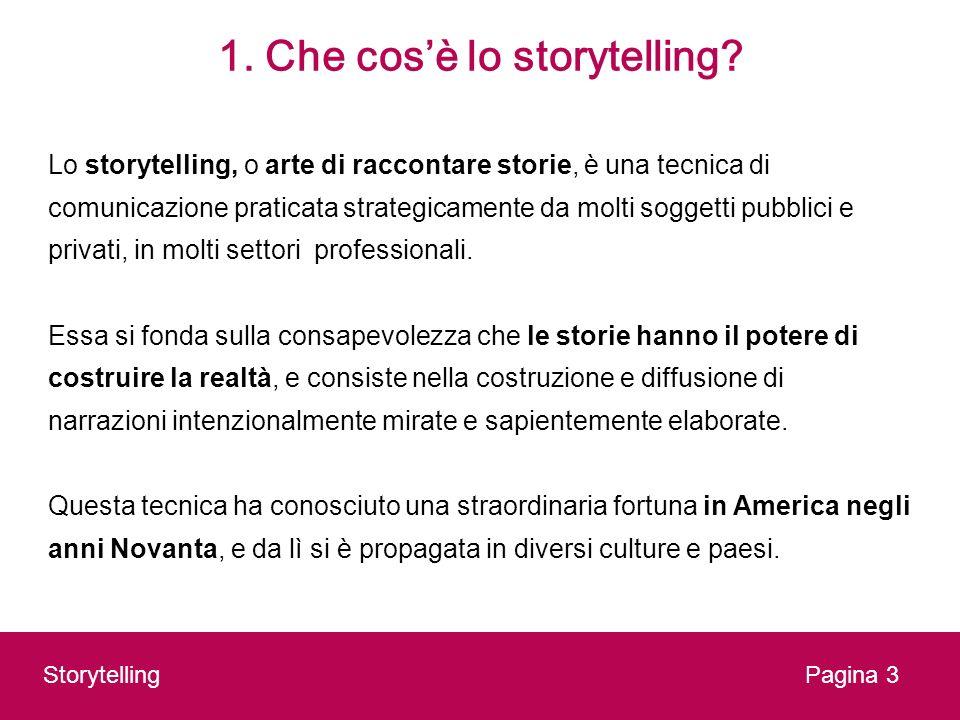 1. Che cosè lo storytelling? Lo storytelling, o arte di raccontare storie, è una tecnica di comunicazione praticata strategicamente da molti soggetti
