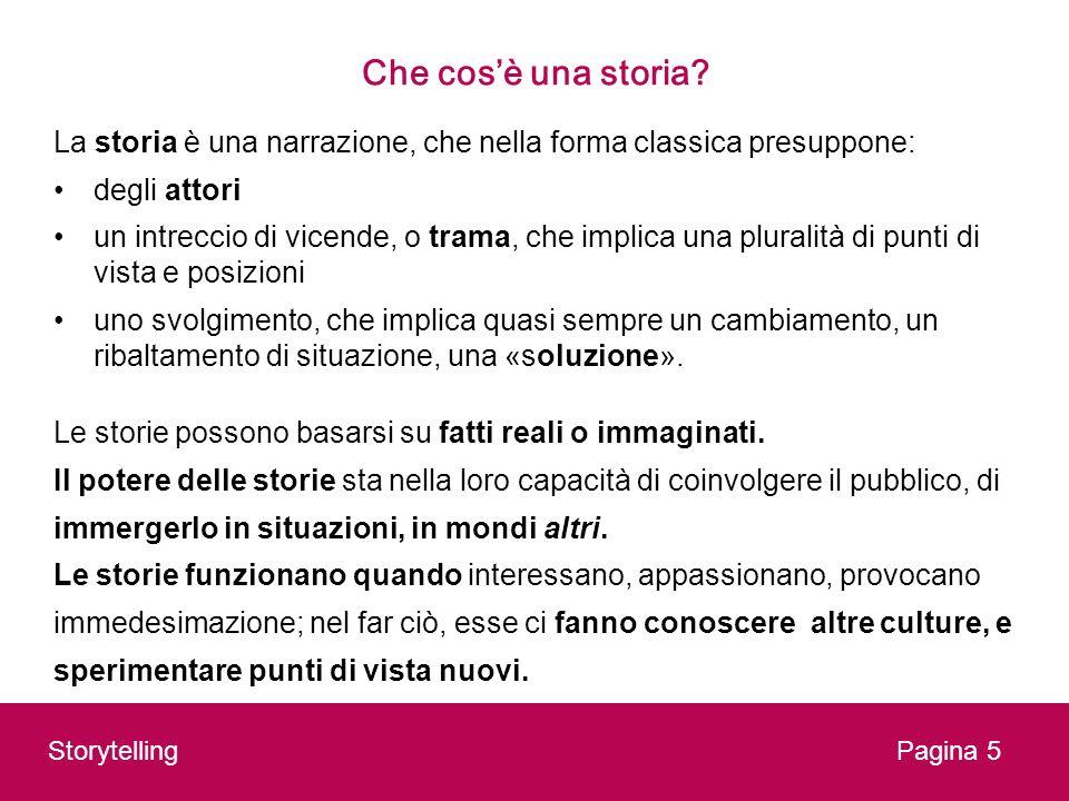 Che cosè una storia? La storia è una narrazione, che nella forma classica presuppone: degli attori un intreccio di vicende, o trama, che implica una p