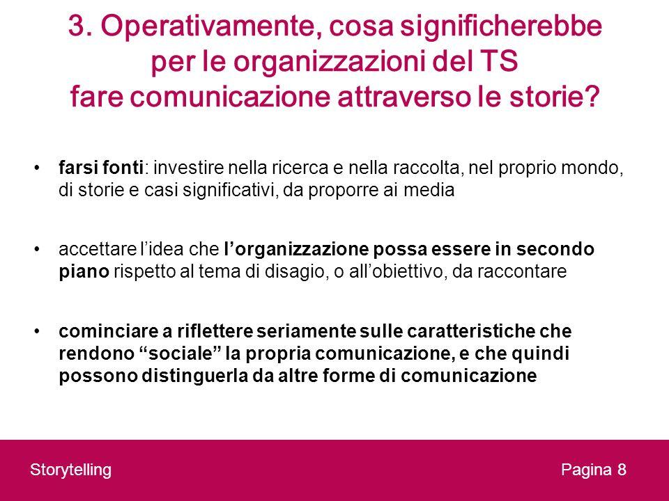 3. Operativamente, cosa significherebbe per le organizzazioni del TS fare comunicazione attraverso le storie? farsi fonti: investire nella ricerca e n