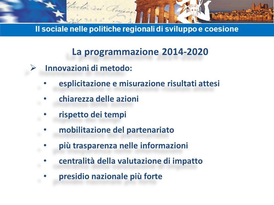La programmazione 2014-2020 Innovazioni di metodo: esplicitazione e misurazione risultati attesi chiarezza delle azioni rispetto dei tempi mobilitazio