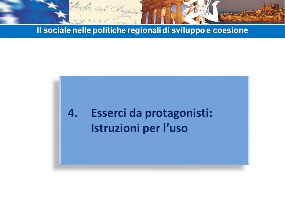 4. Esserci da protagonisti: Istruzioni per luso 4. Esserci da protagonisti: Istruzioni per luso Il sociale nelle politiche regionali di sviluppo e coe