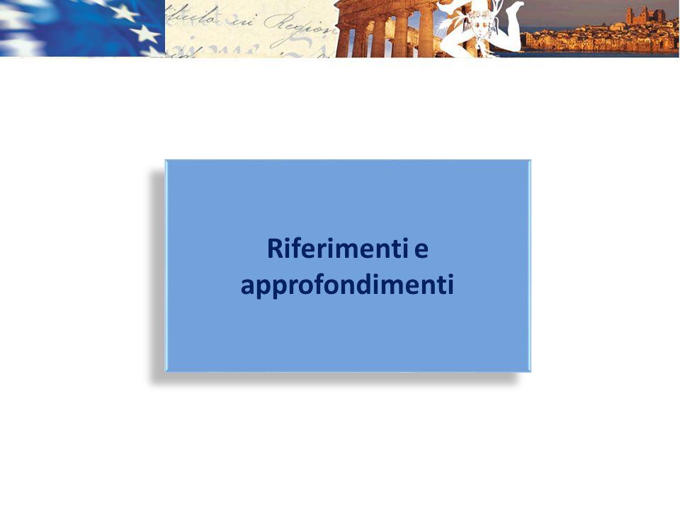 Principali riferimenti Sito internet www.euroinfosicilia.itwww.euroinfosicilia.it Sito internet www.sicilia-fse.itwww.sicilia-fse.it Sito internet www.dps.tesoro.itwww.dps.tesoro.it Il Rapporto 2011 sulla coesione del DPS Il Rapporto Barca – Unagenda per la riforma della politica di coesione Il Piano di azione coesione e relativi aggiornamenti CE, Position Paper 2014-2020 Ministro per la Coesione Territoriale, Metodi e obiettivi per un uso efficace dei fondi comunitari 2014-2020 Principali riferimenti Sito internet www.euroinfosicilia.itwww.euroinfosicilia.it Sito internet www.sicilia-fse.itwww.sicilia-fse.it Sito internet www.dps.tesoro.itwww.dps.tesoro.it Il Rapporto 2011 sulla coesione del DPS Il Rapporto Barca – Unagenda per la riforma della politica di coesione Il Piano di azione coesione e relativi aggiornamenti CE, Position Paper 2014-2020 Ministro per la Coesione Territoriale, Metodi e obiettivi per un uso efficace dei fondi comunitari 2014-2020