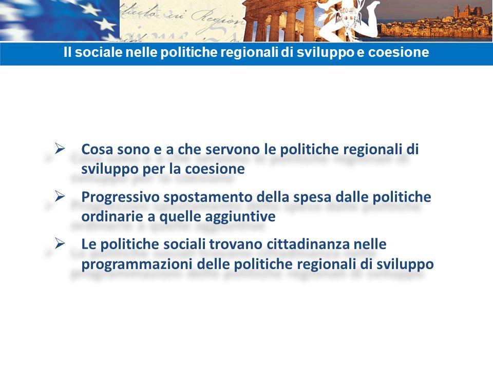 Cosa sono e a che servono le politiche regionali di sviluppo per la coesione Progressivo spostamento della spesa dalle politiche ordinarie a quelle ag