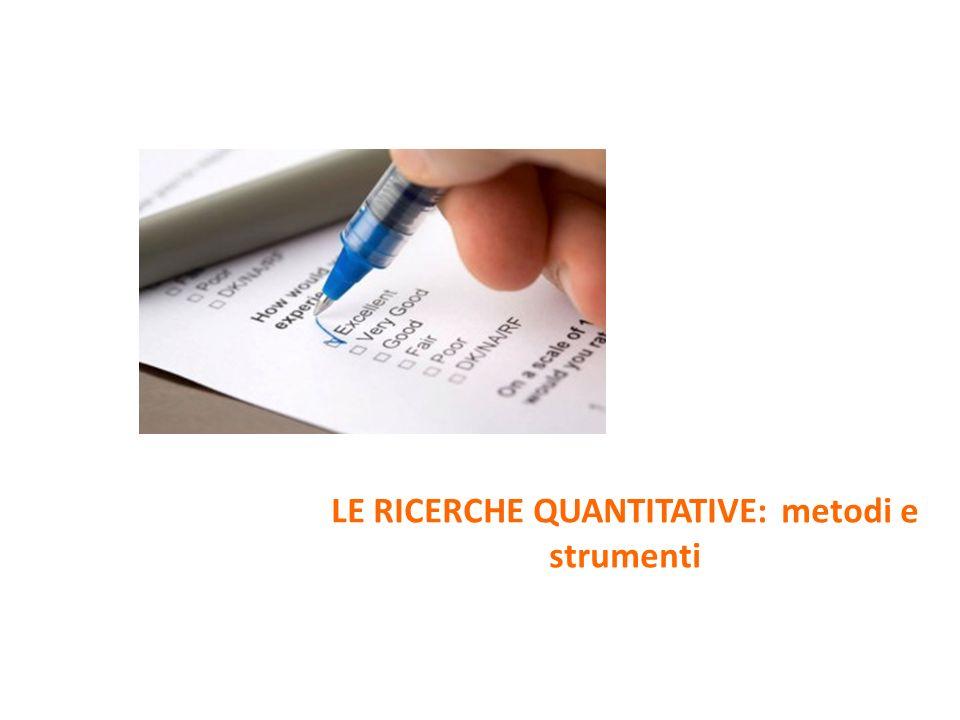 LE RICERCHE QUANTITATIVE: metodi e strumenti
