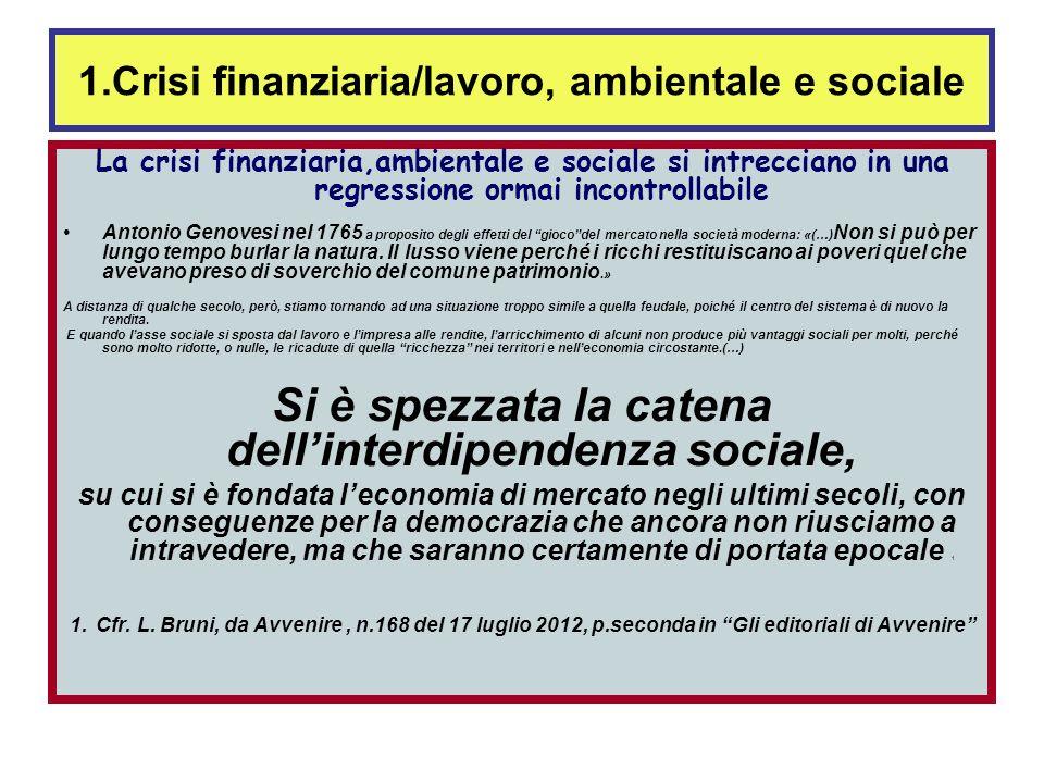 la proposta di riflessione 1. Nuova consapevolezza e nuova responsabilità La questione della crisi finanziaria/lavoro, la questione ambientale, la que