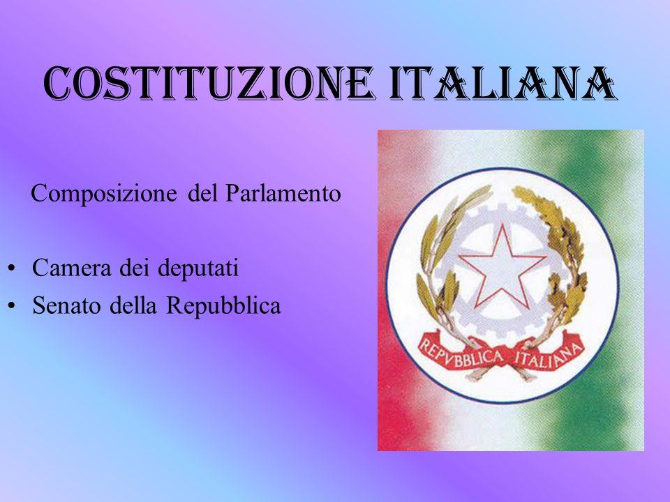 COSTITUZIONE ITALIANA Composizione del Parlamento Camera dei deputati Senato della Repubblica