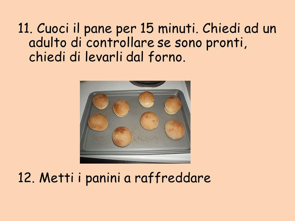 9. Quando la misura dei panini e raddoppiata mettili in forno. Attenti il forno brucia!