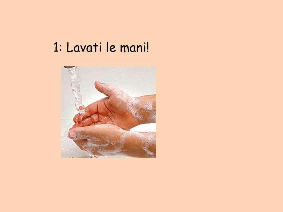 1: Lavati le mani!