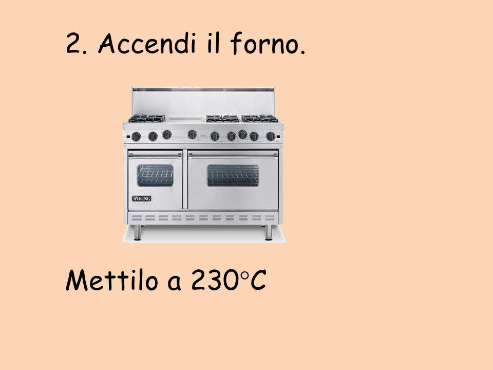 2. Accendi il forno. Mettilo a 230 C