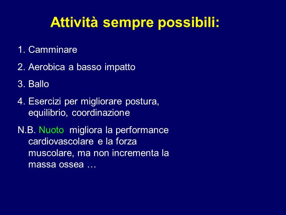 Attività sempre possibili: 1.Camminare 2.Aerobica a basso impatto 3.Ballo 4.Esercizi per migliorare postura, equilibrio, coordinazione N.B. Nuoto migl