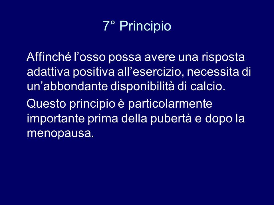7° Principio Affinché losso possa avere una risposta adattiva positiva allesercizio, necessita di unabbondante disponibilità di calcio. Questo princip