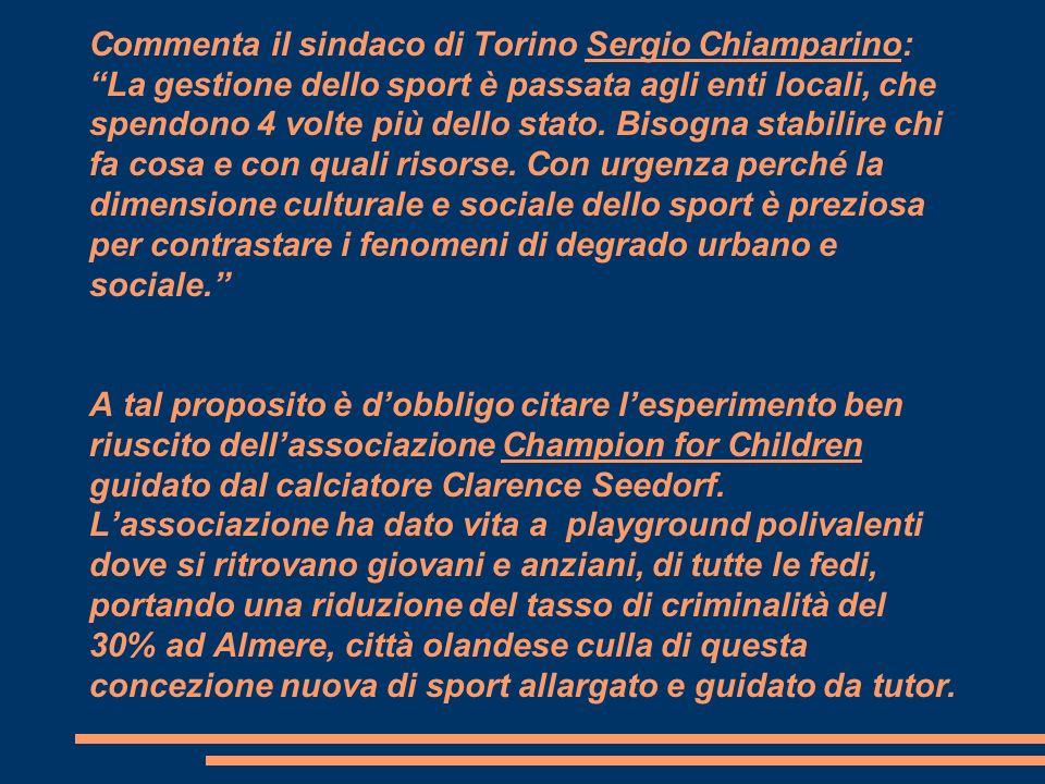 Commenta il sindaco di Torino Sergio Chiamparino: La gestione dello sport è passata agli enti locali, che spendono 4 volte più dello stato. Bisogna st