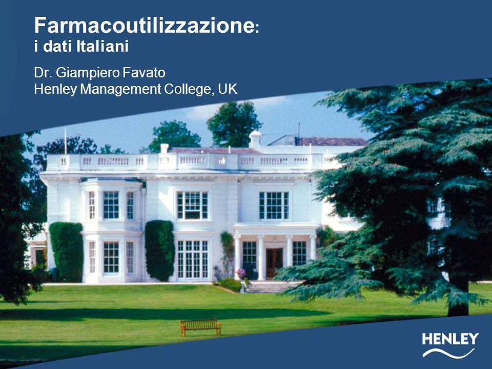 Farmacoutilizzazione : i dati Italiani Dr. Giampiero Favato Henley Management College, UK