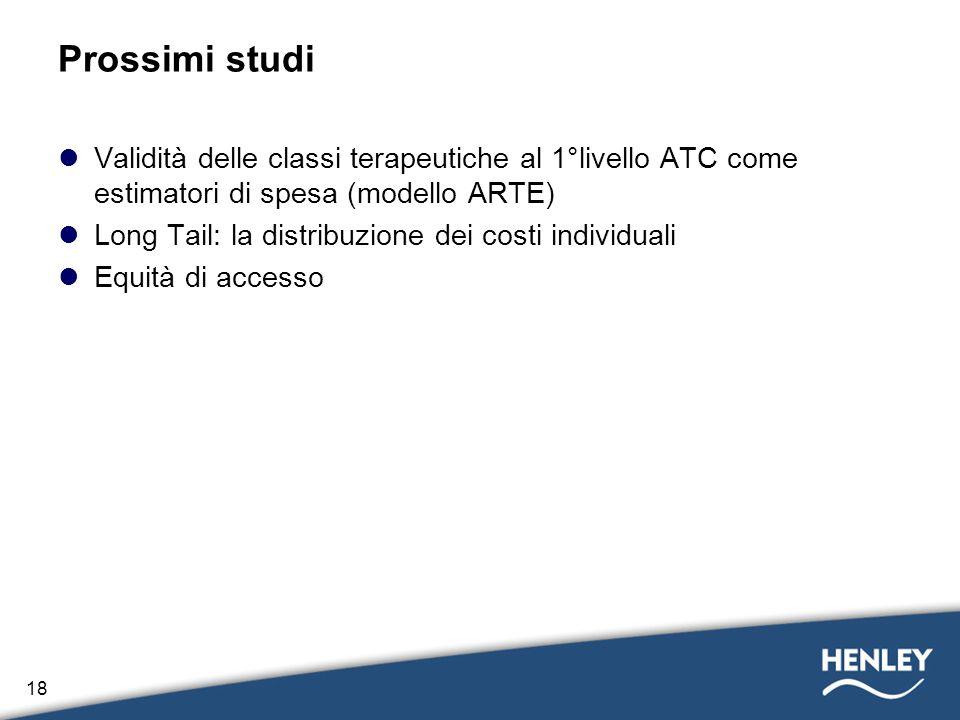 18 Prossimi studi Validità delle classi terapeutiche al 1°livello ATC come estimatori di spesa (modello ARTE) Long Tail: la distribuzione dei costi in