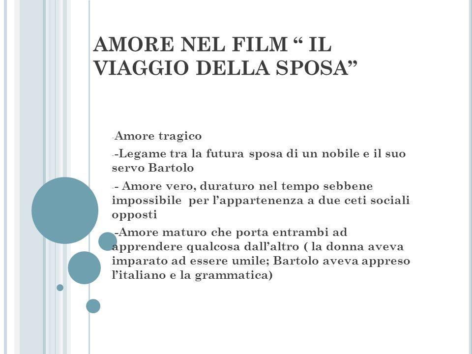 AMORE NEL FILM IL VIAGGIO DELLA SPOSA - Amore tragico - -Legame tra la futura sposa di un nobile e il suo servo Bartolo - - Amore vero, duraturo nel t