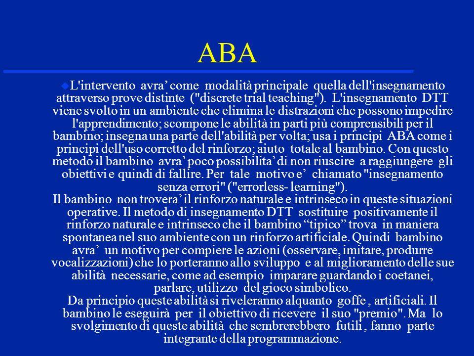 ABA L intervento avra come modalità principale quella dell insegnamento attraverso prove distinte ( discrete trial teaching ).