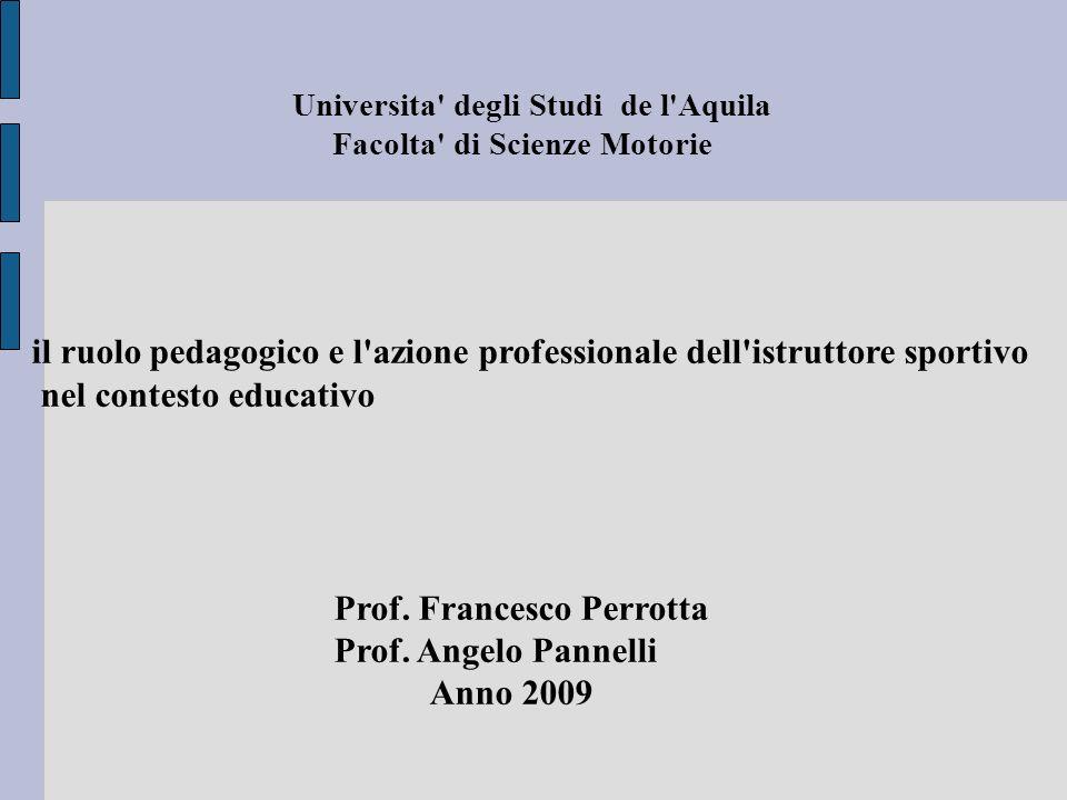 Universita' degli Studi de l'Aquila Facolta' di Scienze Motorie il ruolo pedagogico e l'azione professionale dell'istruttore sportivo nel contesto edu